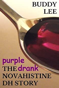 PURPLE DRANK: The Novahistine DH Story; or How to Get High